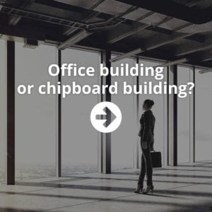 Office building or chipboard building